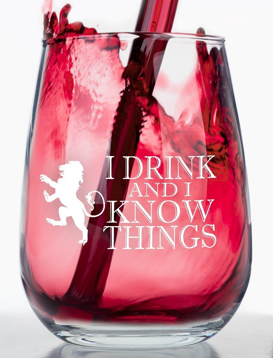 I Drink and I Know Things - Stemless Wine Glass - Makes the Perfect Gift
