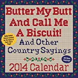 img - for Butter My Butt And Call Me A Biscuit! 2014 Day-to-Day Calendar: And Other Country Sayings book / textbook / text book