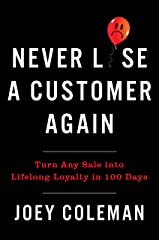 Never Lose a Customer Again: Turn Any Sale into Lifelong Loyalty in 100 Days Hardcover