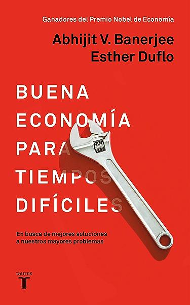 Buena economía para tiempos difíciles: En busca de mejores soluciones a nuestros mayores problemas eBook: Duflo, Esther, Banerjee, Abhijit: Amazon.es: Tienda Kindle