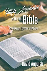 Getting Acquainted with the Bible: Its Makeup, Purpose, and Story Paperback