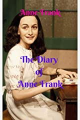 The Diary of Anne Frank: A girl who tells in her intimate diary, what she experienced in the Holocaust during the Second World War. Kindle Edition
