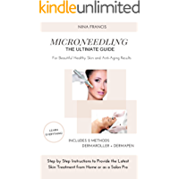 Microneedling The Ultimate Guide For Beautiful Healthy Skin and Anti-Aging Results: Step by Step Instructions to Provide…