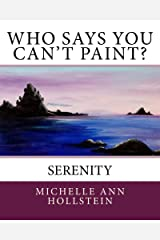 Who Says You Can't Paint? Serenity: Serenity Kindle Edition
