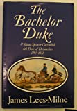 The Bachelor Duke: A Life of William Spencer Cavendish, 6th Duke of Devonshire, 1790-1858