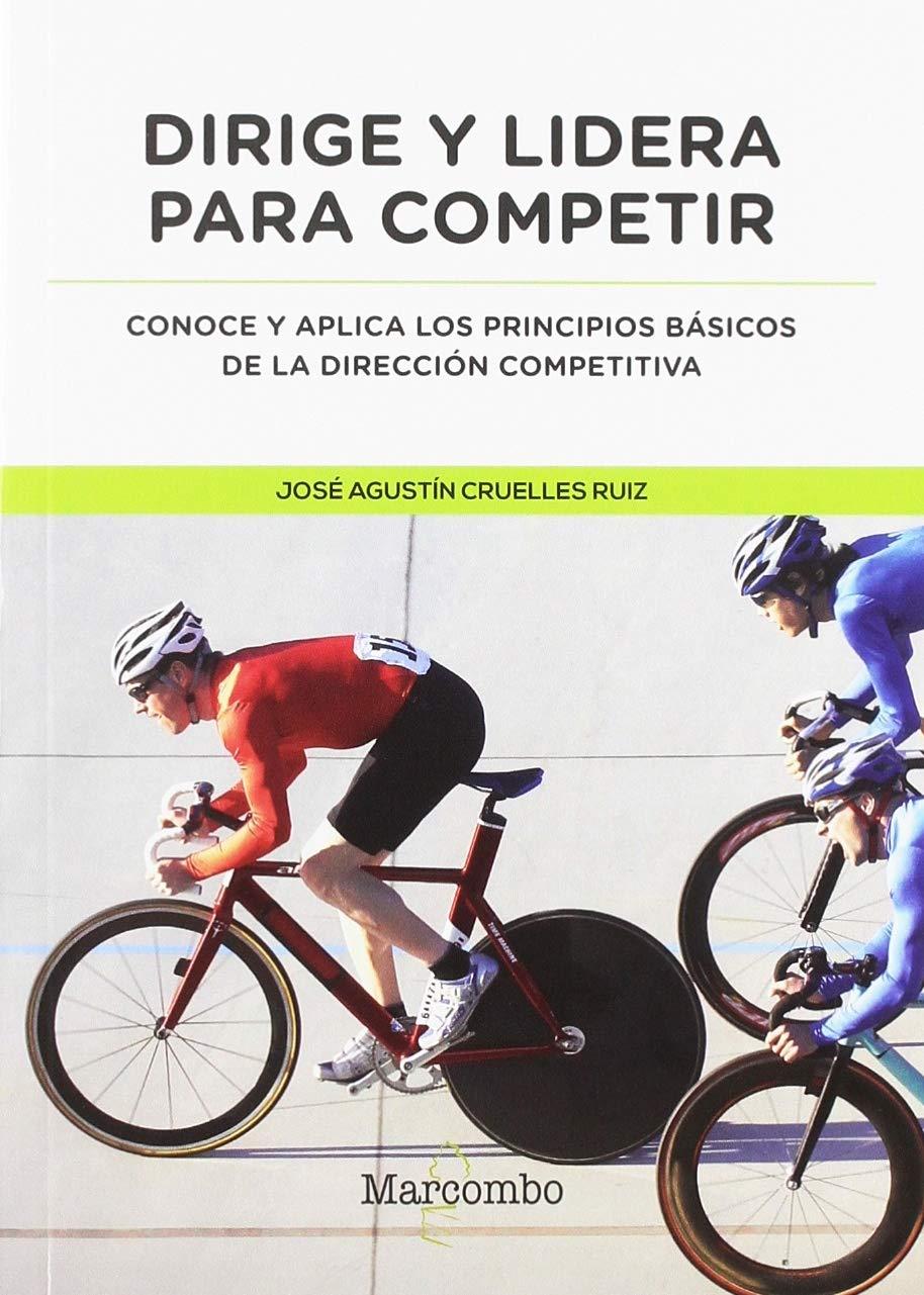 Dirige y lidera para competir: Amazon.es: CRUELLES RUIZ, JOSÉ AGUSTIN: Libros