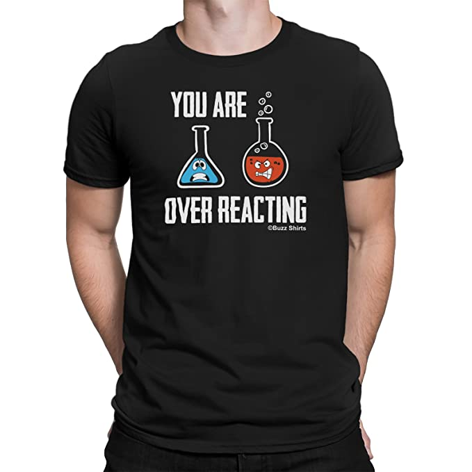 88e216e435 Buzz Shirts You Are Over Reacting - Science Humor Camiseta for Men Geeks  Nerds Scientists