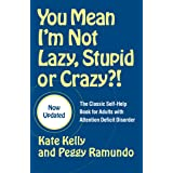You Mean I'm Not Lazy, Stupid or Crazy?!: The Classic Self-Help Book for Adults with Attention Deficit Disorder (The Classic