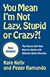 You Mean I'm Not Lazy, Stupid or Crazy?!: The Classic Self-Help Book for Adults with Attention Deficit Disorder (English Edition)