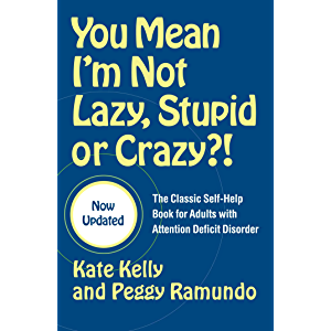 You Mean I'm Not Lazy, Stupid or Crazy?!: The Classic Self-Help Book for Adults with Attention Deficit Disorder (The…