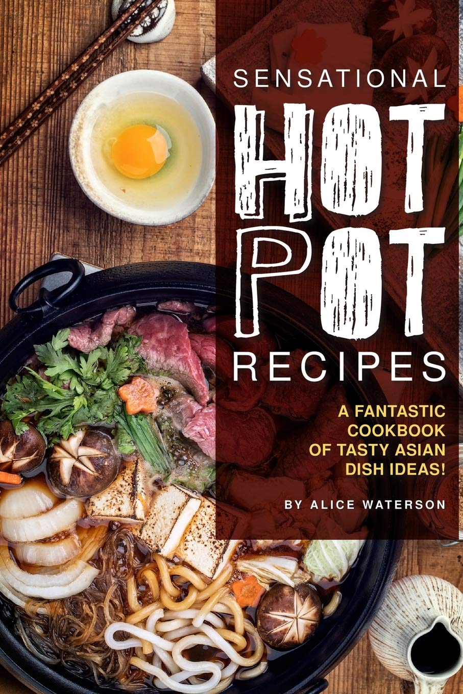 Sensational Hot Pot Recipes  A Fantastic Cookbook Of Tasty Asian Dish Ideas