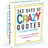 365 Days of Crazy Quotes 2016 Calendar: A Year's Worth of the Most Insane, Idiotic, and Half-Baked Things Ever Said