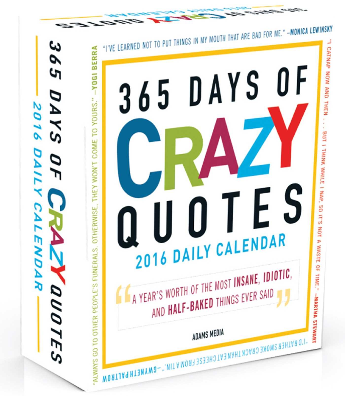 365 Days of Crazy Quotes 2016 Calendar: A Year\'s Worth of the Most ...
