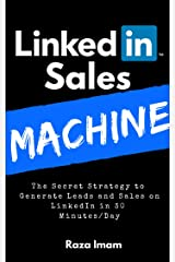 LinkedIn Sales Machine: The Secret Strategy to Generate Leads and Sales on LinkedIn - in 30 Minutes/Day (Digital Marketing Mastery Book 2) Kindle Edition