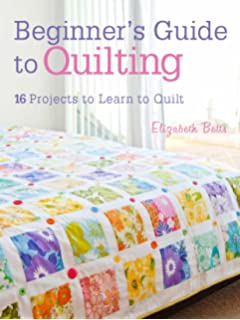 beginners guide to quilting 16 projects to learn to quilt