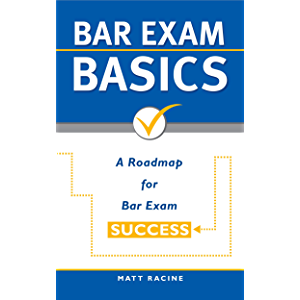Bar Exam Basics: A Roadmap for Bar Exam Success (Pass the Bar Exam Book 1)