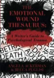 The Emotional Wound Thesaurus: A Writer's Guide to Psychological Trauma (Writers Helping Writers Series)