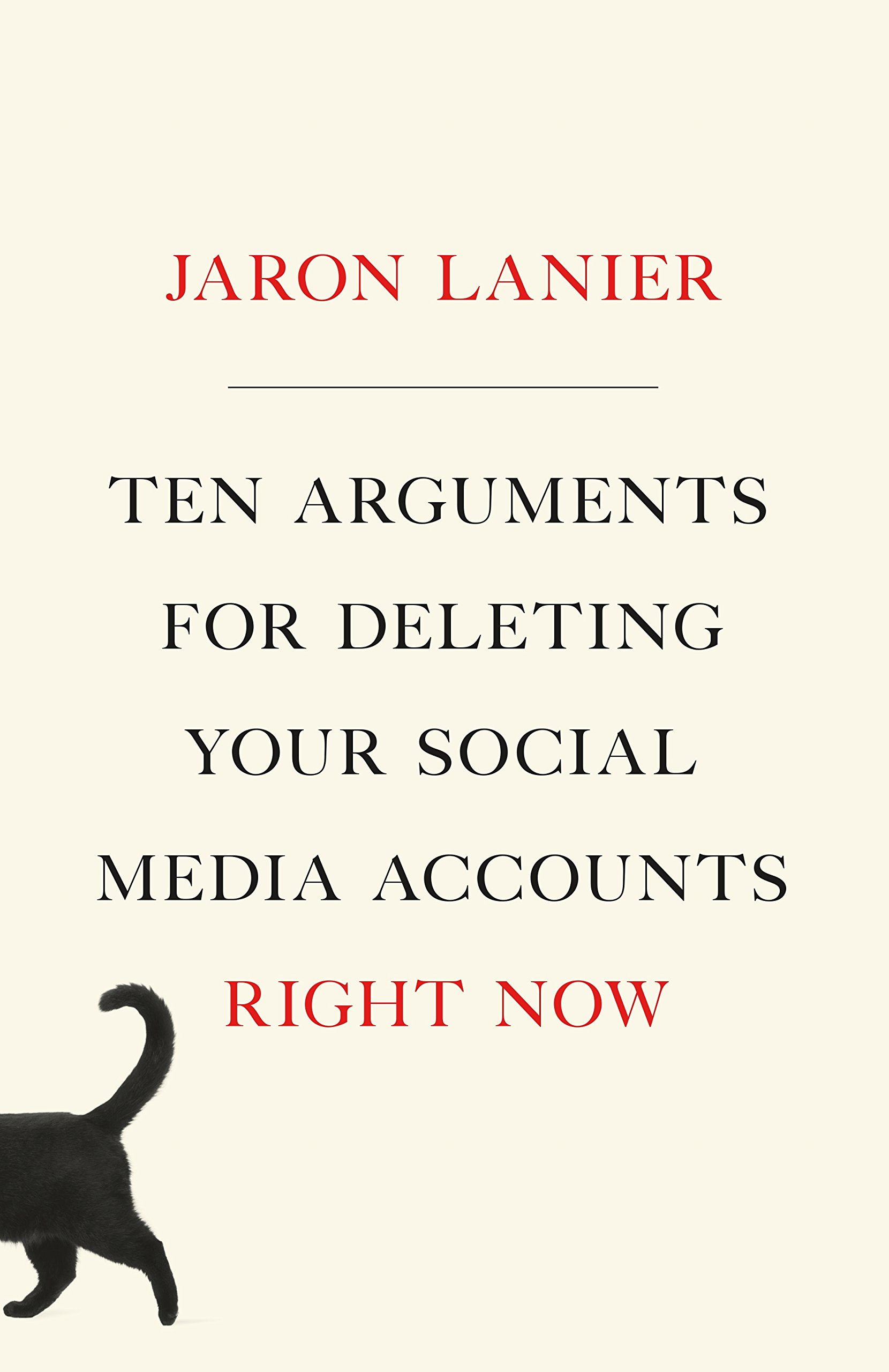 Ten Arguments for Deleting Your Social Media Accounts Right Now: Lanier, Jaron: 9781250196682: Amazon.com: Books