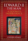 Edward II the Man: A Doomed Inheritance