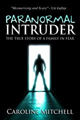 Paranormal Intruder: The Terrifying True Story of a Family in Fear