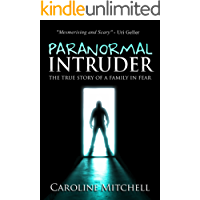 Paranormal Intruder: The Terrifying True Story of a Family in Fear (English Edition)