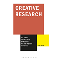 Creative Research: The Theory and Practice of Research for the Creative Industries (Required Reading Range Book 2)