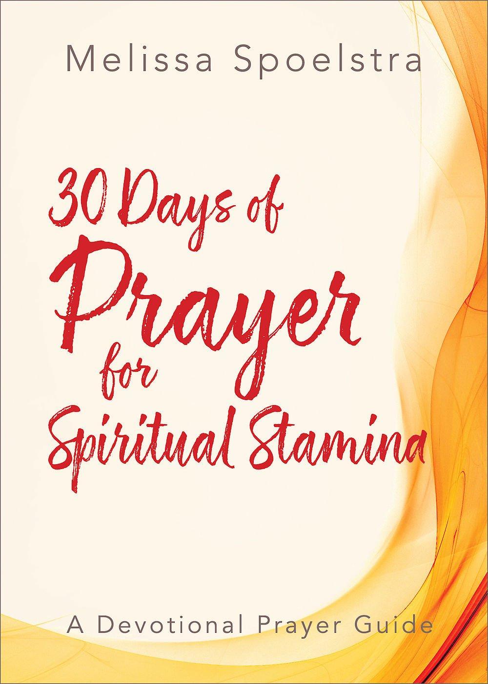 30 Days of Prayer for Spiritual Stamina: A Devotional Prayer