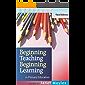 Beginning teaching beginning learning
