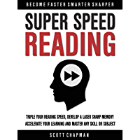 Super Speed Reading: Triple Your Reading Speed, Develop A Laser Sharp Memory, Accelerate Your Learning And Master Any Skill Or Subject (Become Faster Smarter Sharper) (English Edition)