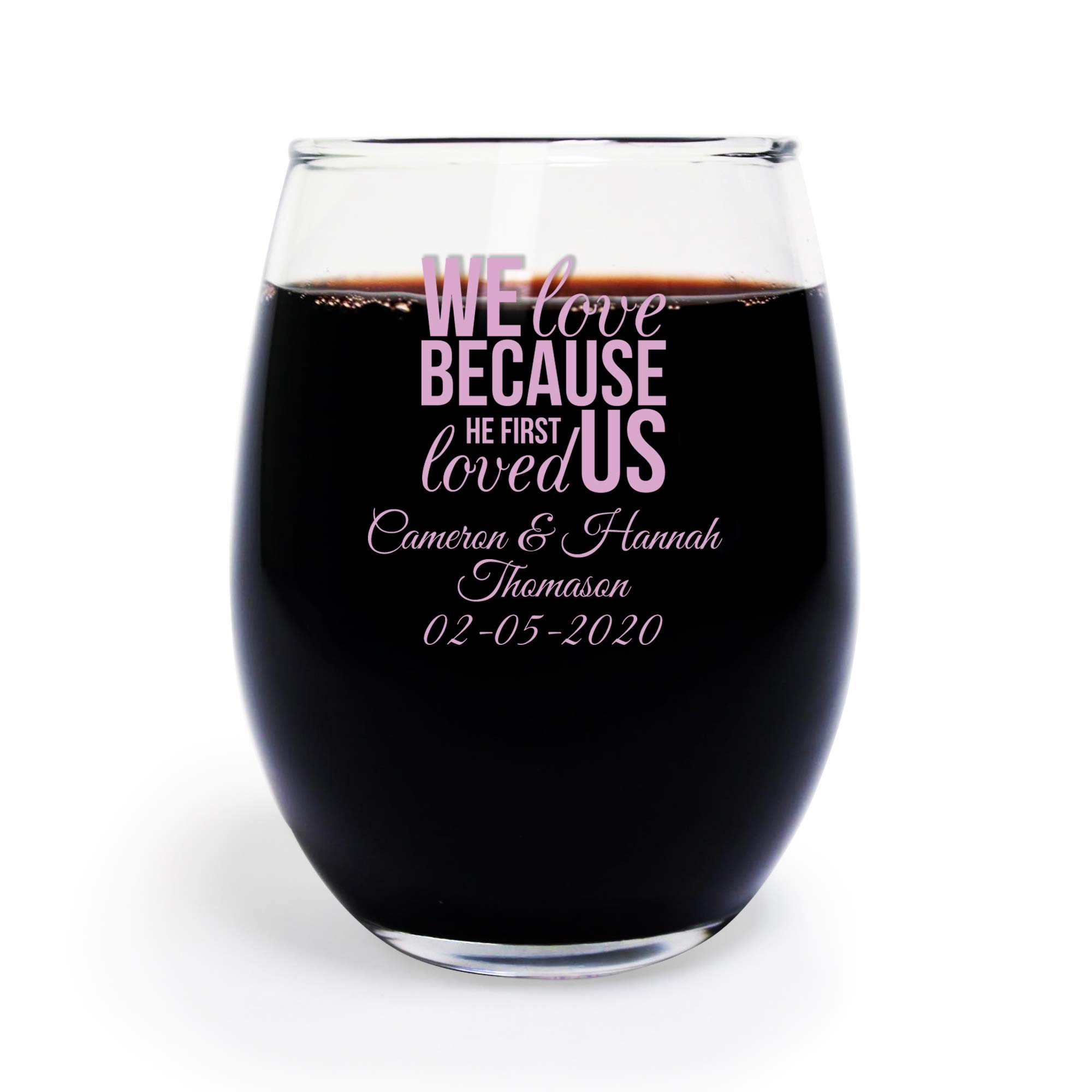 144 Pack We Love Because He First Loved Us 9 Oz Stemless Wine Glass, Personalize With Pink Ink Name and Date, Wedding Favors Engagement