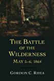 The Battle of the Wilderness, May 5–6, 1864