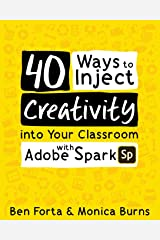 40 Ways to Inject Creativity into Your Classroom with Adobe Spark Paperback