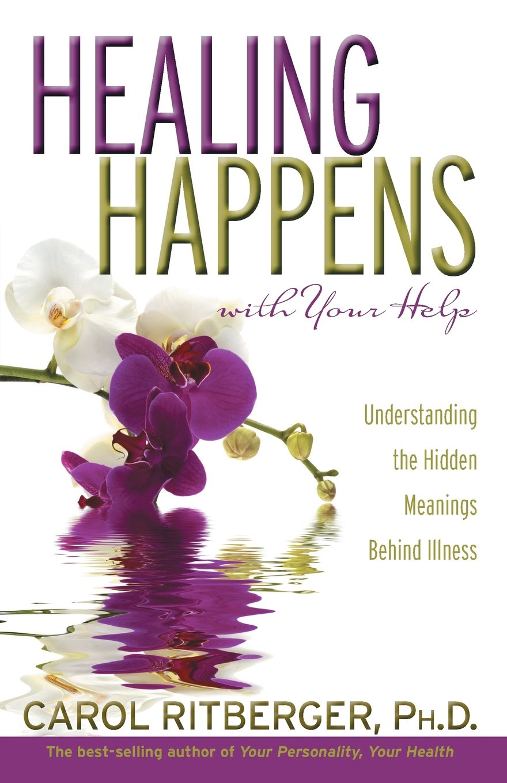 Download Healing Happens With Your Help: Understanding the Hidden Meanings Behind Illness PDF
