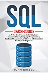 SQL: A 7-Day Crash Course to Quickly Learn Structured Query Language Programming, Database Management, and Server Administration for Absolute Beginners Kindle Edition