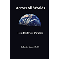 Across All Worlds: Jesus Inside Our Darkness (English Edition)