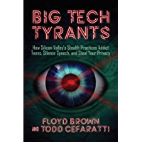 Big Tech Tyrants: How Silicon Valley's Stealth Practices Addict Teens, Silence Speech, and Steal Your Privacy