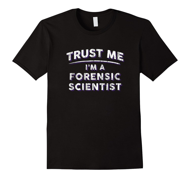 Mens Mens Trust Me Im A Forensic Scientist T Shirt - Sayings-TJ