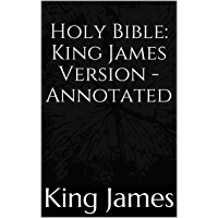 Holy Bible: King James Version - Annotated (English Edition)