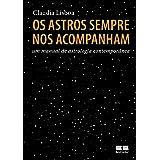 Os astros sempre nos acompanham: Um manual de astrologia contemporânea