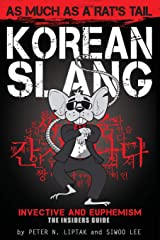 Korean Slang: As much as a Rat's Tail: Learn Korean Language and Culture through Slang, Invective and Euphemism (English and Korean Edition) Paperback