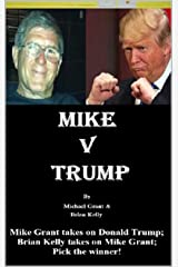 Mike v Trump : Mike Grant takes on Donald Trump; Brian Kelly takes on Mike Grant; Pick the winner! Kindle Edition