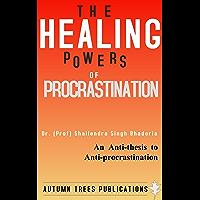 The Healing Powers of Procrastination: An Anti-thesis to Anti-procrastination (English Edition)