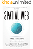 The Spatial Web: How Web 3.0 Will Connect Humans, Machines, and AI to Transform the World