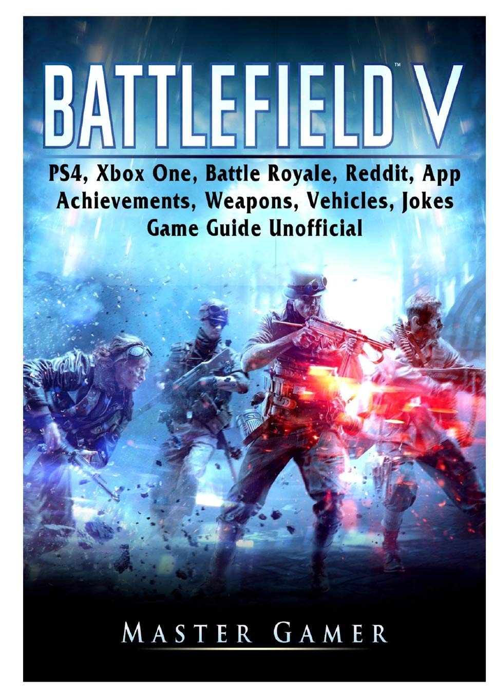 Battlefield V, PS4, Xbox One, Battle Royale, Reddit, App, Achievements, Weapons, Vehicles, Jokes, Game Guide Unofficial: Amazon.es: Gamer, Master: Libros en idiomas extranjeros