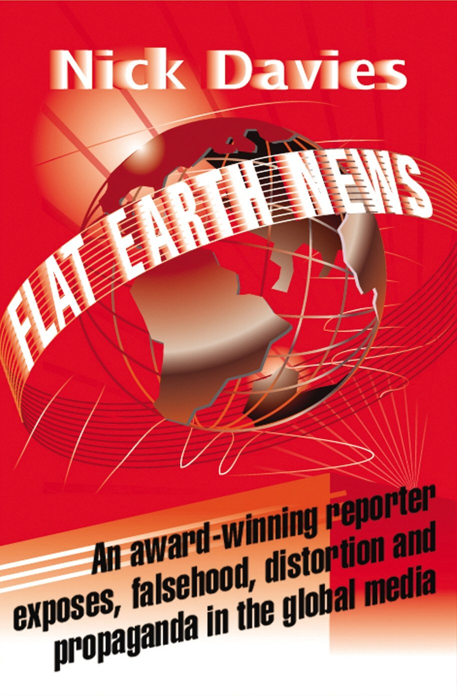 Flat Earth News  An Award Winning Reporter Exposes Falsehood Distortion And Propaganda In The Global Media