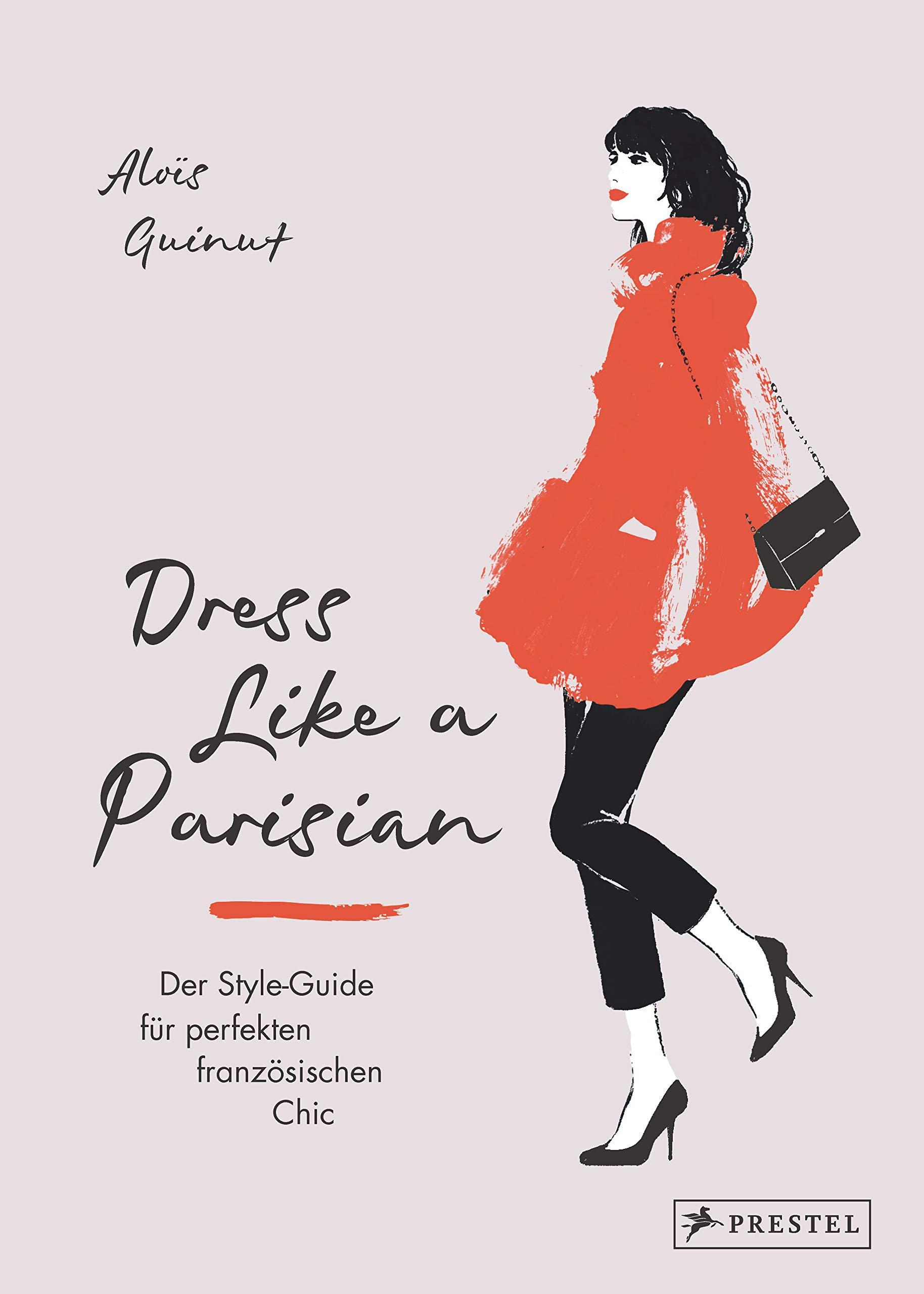 Dress Like A Parisian  Der Style Guide Für Perfekten Französischen Chic