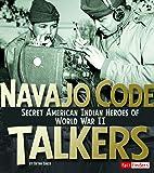 Navajo Code Talkers: Secret American Indian Heroes of World War II (Military Heroes)