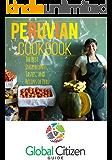 Peruvian Cookbook: The Best Ingredients, Tastes, and Recipes of Peru (Global Citizen Guide Book 2)