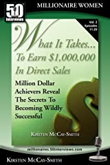 What It Takes... To Earn $1,000,000 In Direct Sales: Million Dollar Achievers Reveal the Secrets to Becoming Wildly Successful (Vol. 2) Paperback