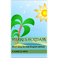 Pierre's holidays: Short story for kids (English edition)